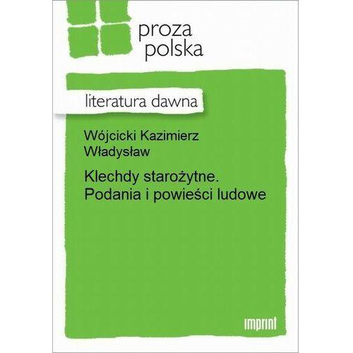 Klechdy starożytne. Podania i powieści ludowe - Kazimierz Władysław Wójcicki - ebook