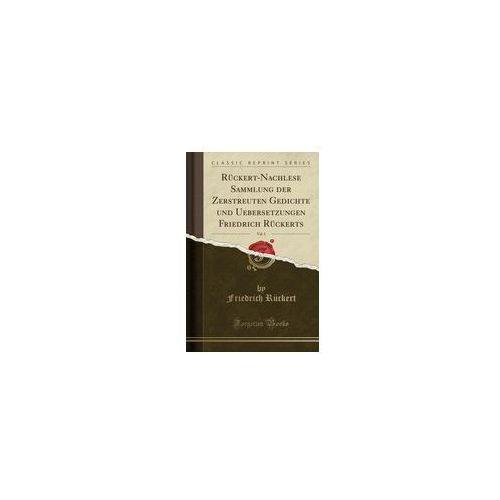 Rückert-nachlese Sammlung Der Zerstreuten Gedichte Und Uebersetzungen Friedrich Rückerts, Vol. 1 (Classic Reprint), Rückert Friedrich