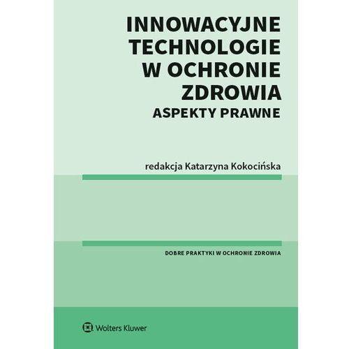 Innowacyjne technologie w ochronie zdrowia Aspekty prawne, Wolters Kluwer