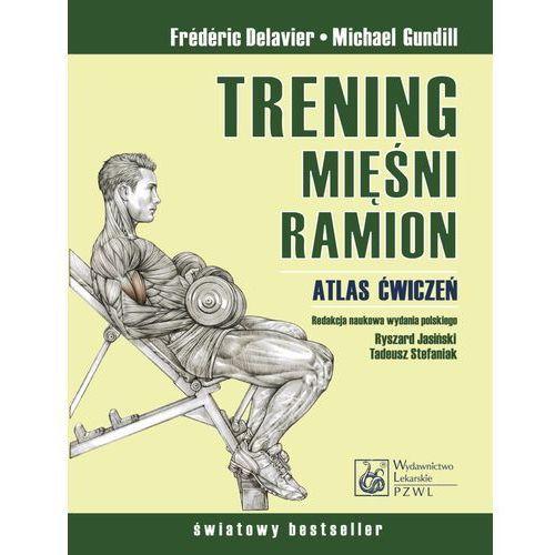 Trening mięśni i ramion Atlas ćwiczeń. (176 str.)