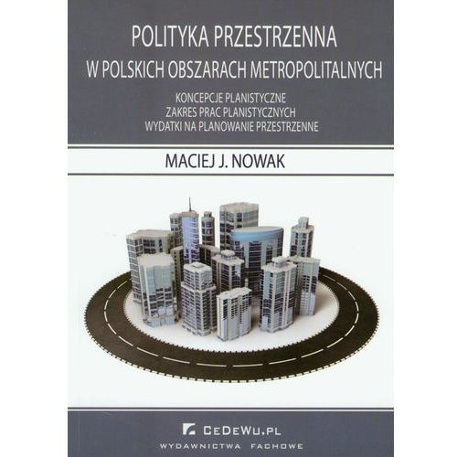 Polityka przestrzenna w polskich obszarach metropolitalnych (144 str.)