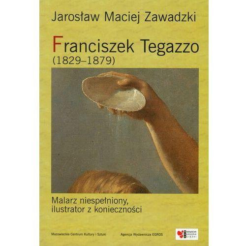 Franciszek Tegazzo (1829-1879) - Jarosław Maciej Zawadzki (2009)
