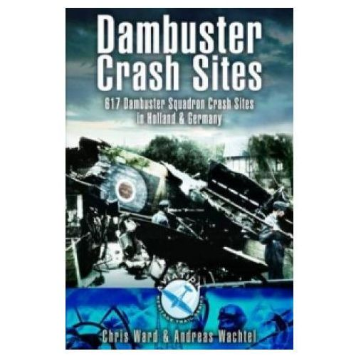 Dambuster Raid Crash Sites: 617 Squadron in Holland and Germany (9781844155682)