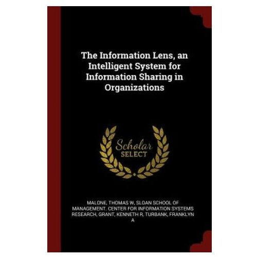 Information Lens, an Intelligent System for Information Sharing in Organizations (9781376159622)