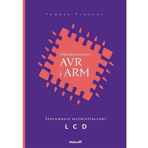 Mikrokontrolery AVR i ARM. Sterowanie wyświetlaczami LCD - Tomasz Francuz, Tomasz Francuz
