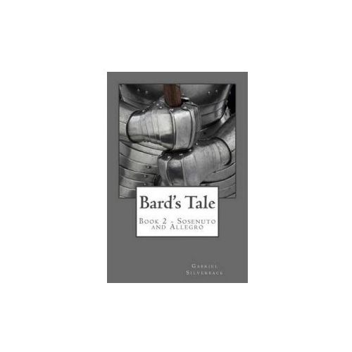 Bard's Tale: Volume two: Sosenuto and Allegro (9781500784898)