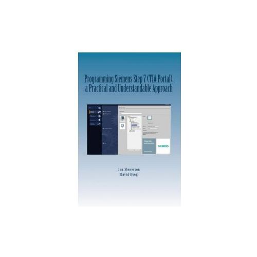 Programming Siemens Step 7 (Tia Portal), a Practical and Understandable Approach (9781515036579)