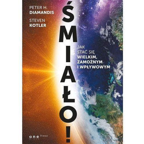 Śmiało. Jak stać się wielkim, zamożnym i wpływowym? - PETER H. DIAMANDIS (310 str.)