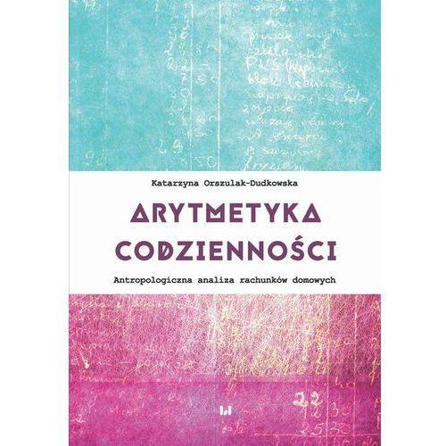 Arytmetyka codzienności. Antropologiczna analiza rachunków domowych (228 str.)