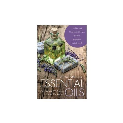 Essential Oils for Beauty, Wellness, and the Home (9781634504959)