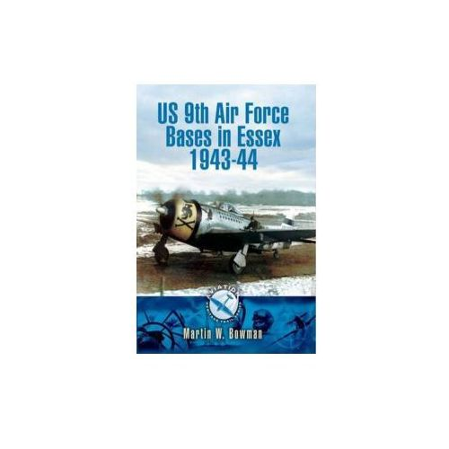 US 9th Air Force Bases in Essex 1943-44 (9781848843325)