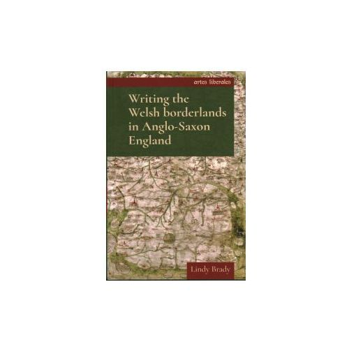 Writing the Welsh Borderlands in Anglo-Saxon England (9781784994198)
