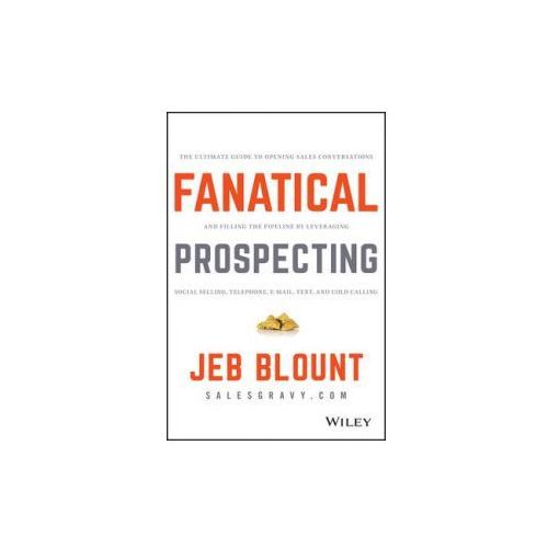 Fanatical Prospecting: How To Open Doors, Engage Prospects, And Make One Last Call (9781119144755)