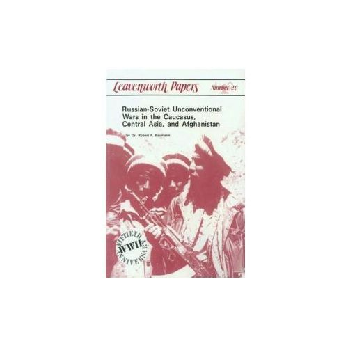 Russian-Soviet Unconventional War in the Caucasus, Central Asia, and Afghanistan (9781507647165)