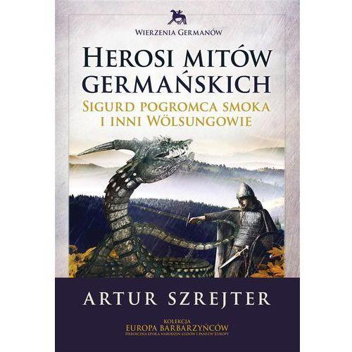 Herosi mitów germańskich Tom 1. Sigurd pogromca smoków i inni Wolsungowie, oprawa twarda