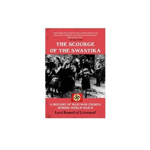 The Scourge of the Swastika: A History of Nazi War Crimes During World War II (9781602392816)