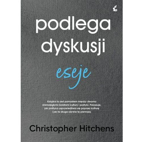 Podlega dyskusji. Eseje - Christopher Hitchens. DARMOWA DOSTAWA DO KIOSKU RUCHU OD 24,99ZŁ (9788381101103)