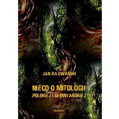 Nieco o mitologii polskiej i słowiańskiej - Jan Radwański (PDF) (9788380645479)