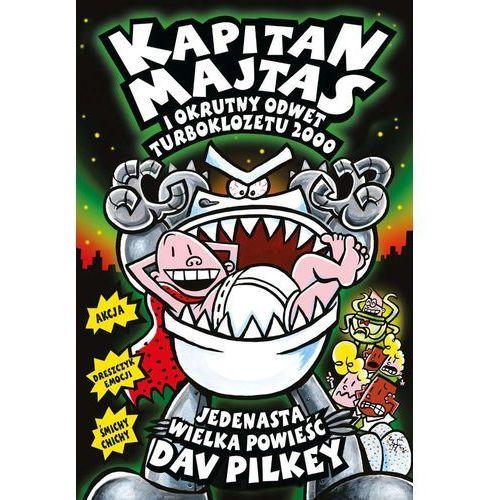 Kapitan Majtas i okrutny odwet Turboklozetu 2000 DAV PILKEY (9788376866864)