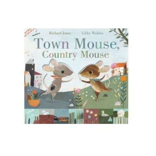 Town Mouse, Country Mouse LIBBY WALDEN (9781848576568)