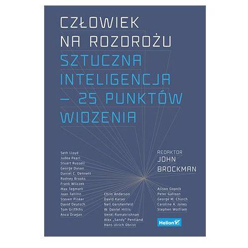 Człowiek na rozdrożu. Sztuczna inteligencja — 25 punktów widzenia - John Brockman (Editor), Helion