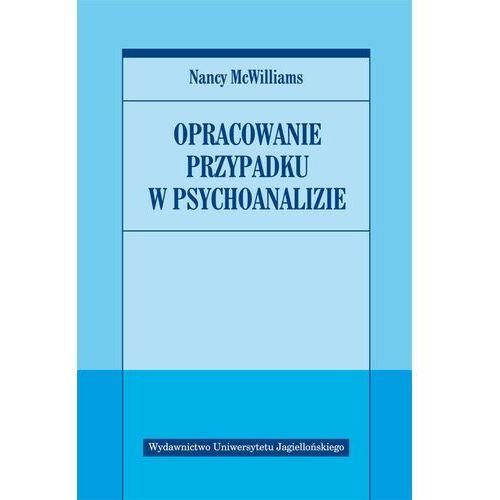 OPRACOWANIE PRZYPADKU W PSYCHOANALIZIE (oprawa miękka) (Książka), McWilliams Nancy