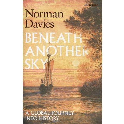 Beneath Another Sky - Norman Davies (9781846148316)