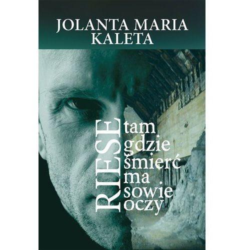 Riese. Tam gdzie śmierć ma sowie oczy, Jolanta Maria Kaleta