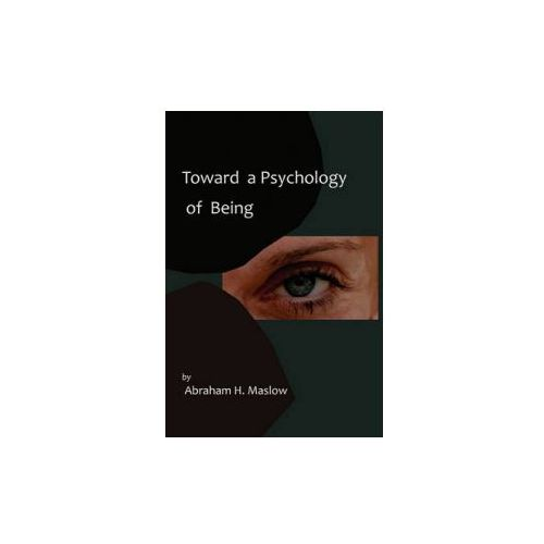 Toward a Psychology of Being-Reprint of 1962 Edition First E