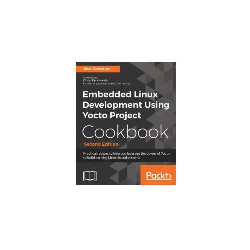 Embedded Linux Development Using Yocto Project Cookbook (9781788399210)