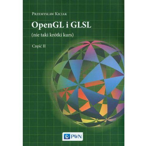 OpenGL i GLSL (nie taki krótki kurs) Część II - Przemysław Kiciak, Wydawnictwo Naukowe Pwn