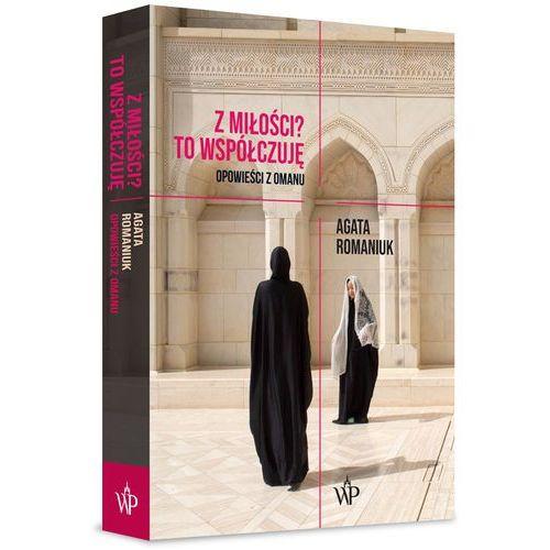 Z miłości? To współczuję. Opowieści z Omanu. Darmowy odbiór w niemal 100 księgarniach!