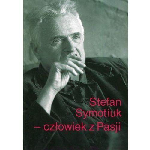 Stefan Symotiuk Człowiek z Pasji (9788322790748)