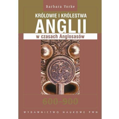 Królowie i królestwa Anglii w czasach Anglosasów. 600-900 - Barbara Yorke - ebook