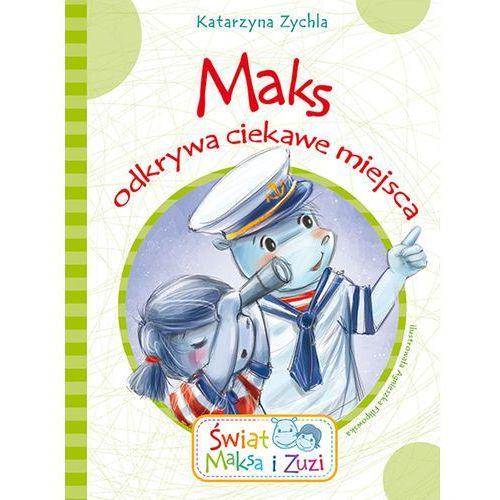 Maks odkrywa ciekawe miejsca. Świat Maksa i Zuzi - Katarzyna Zychla (9788379154883)