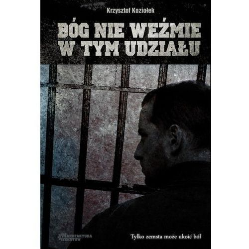Bóg nie weźmie w tym udziału - Krzysztof Koziołek, Manufaktura Tekstów