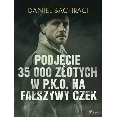 Podjęcie 35 000 złotych w P.K.O. na fałszywy czek - Daniel Bachrach - ebook