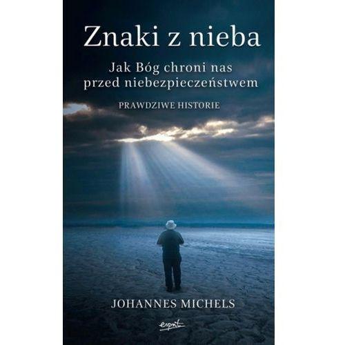 Znaki z nieba. jak bóg chroni nas przed niebezpieczeństwem marki Johannes michels