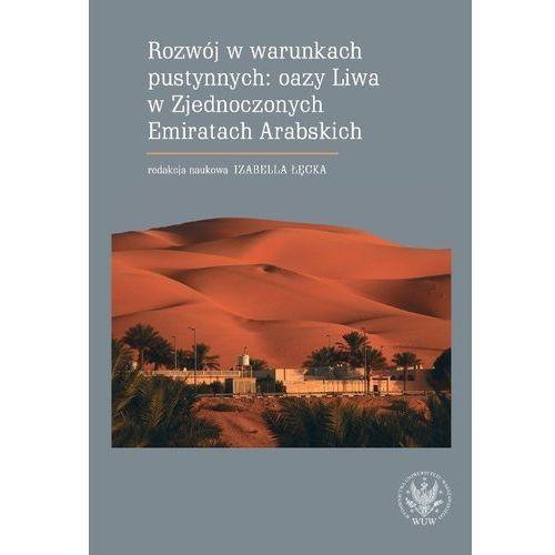 Rozwój w warunkach pustynnych: oazy Liwa w Zjednoczonych Emiratach Arabskich - Dostawa 0 zł, oprawa miękka