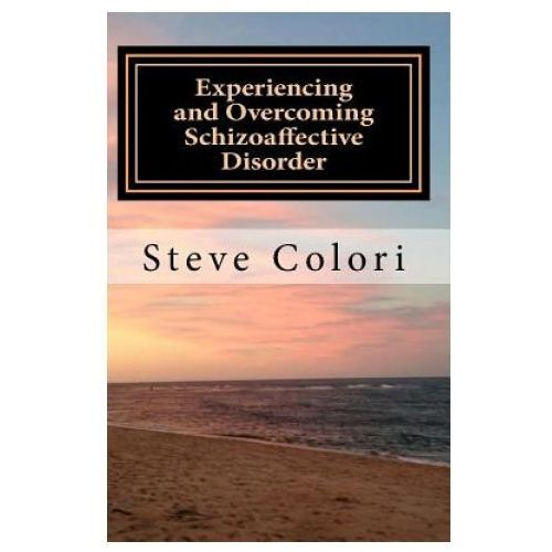 Experiencing and Overcoming Schizoaffective Disorder: A Memoir