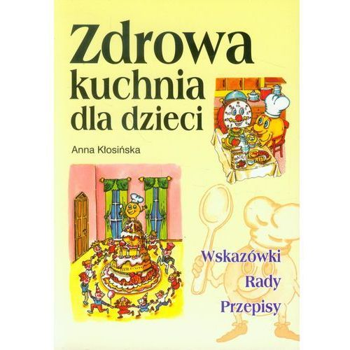Kuchnia, przepisy kulinarne Autor Anna Kłosińska, Autor   -> Kuchnia Dla Dzieci Najtaniej