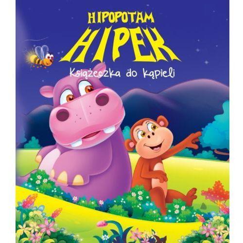 Hipopotam Hipek Książeczka do kąpieli (9788377407899)