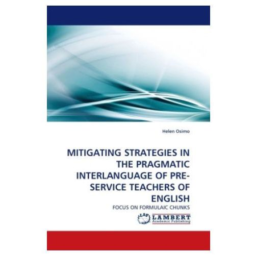 MITIGATING STRATEGIES IN THE PRAGMATIC INTERLANGUAGE OF PRE- SERVICE TEACHERS OF ENGLISH (9783843382311)