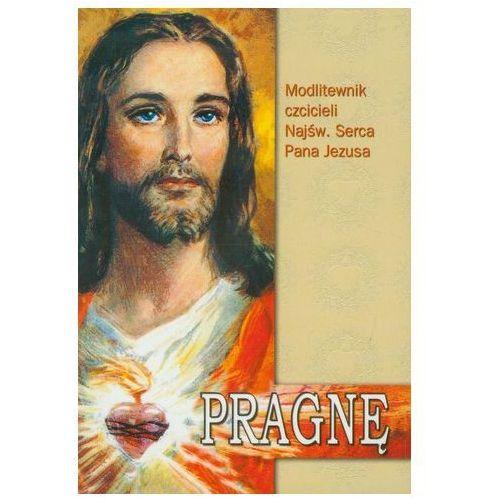 Pragnę Modlitewnik czcicieli Najświętszego Serca Pana Jezusa (9788375190892)