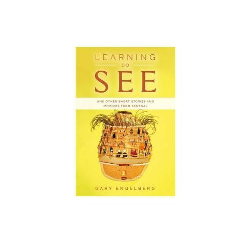 Learning to See: And Other Stories and Memoirs from Senegal (9781543904802)