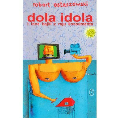 Dola idola i inne bajki z raju konsumenta (192 str.)