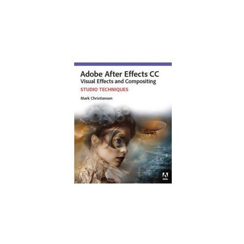 Adobe After Effects CC Visual Effects and Compositing Studio Techniques, Christiansen, Mark