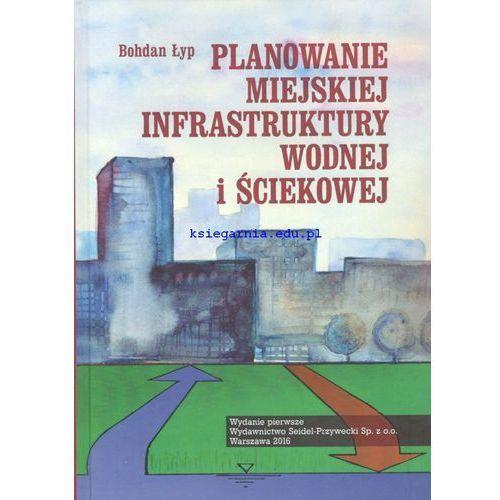 Planowanie miejskiej infrastruktury wodnej i ściekowej (248 str.)