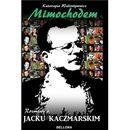 Pozycja wydana w roku: 2014 - Mimochodem. Rozmowy o Jacku Kaczmarskim