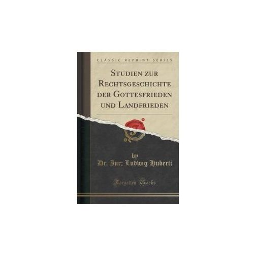 Studien Zur Rechtsgeschichte Der Gottesfrieden Und Landfrieden (Classic Reprint) (9781332357451)
